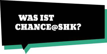 Was ist Chance@SHK?